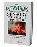 The Everything Parents Guide to Sensory Integration Disorder